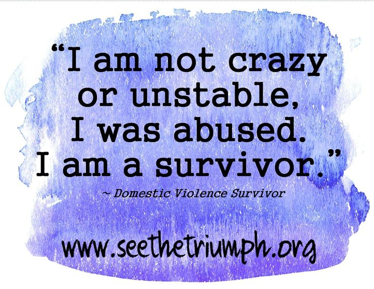 """I am not crazy or unstable. I was abused. I am a survivor."" ~ Domestic violence survivor #seethetriumph"