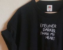 Tumblr Shirt zitieren, Eyeliner dunkler als mein Herz, Grunge, blass, indie