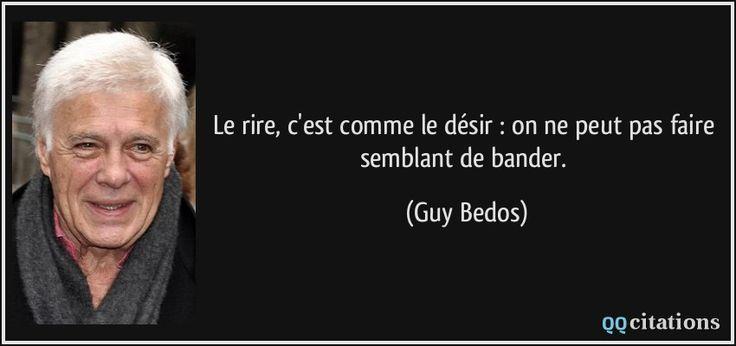 Le rire, c'est comme le désir : on ne peut pas faire semblant de bander. (Guy Bedos) #citations #GuyBedos