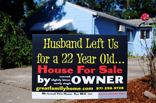 """""""Husband Left Us for a 22 Year Old. House for Sale by Scorned, Slightly Bitter, Newly Single Owner. Adulterers Need Not Apply"""""""