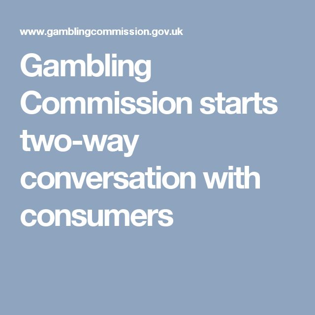 Gambling Commission starts two-way conversation with consumers