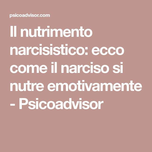 Il nutrimento narcisistico: ecco come il narciso si nutre emotivamente - Psicoadvisor