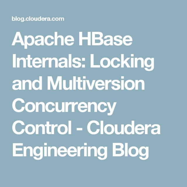 Apache HBase Internals: Locking and Multiversion Concurrency Control - Cloudera Engineering Blog