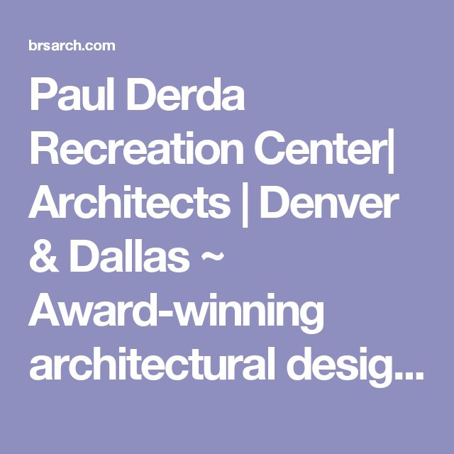 Award Winning Architectural Design Firm In Denver, Colorado And Dallas,  Texas.