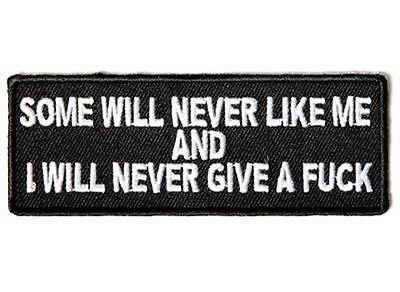 Some Will Never Like Me I Will Never Give A F*!k Funny MC Biker Patch PAT-3569