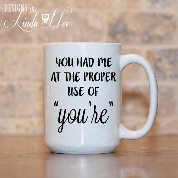 MUG You had me at the proper use of by DesignsbyLindaNeeToo