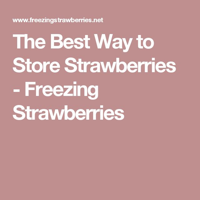 The Best Way to Store Strawberries - Freezing Strawberries