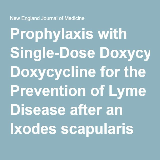 Prophylaxis with Single-Dose Doxycycline for the Prevention of Lyme Disease after an Ixodes scapularis Tick Bite — NEJM