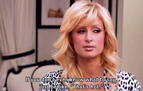 Paris Hilton. Best quote of all time.