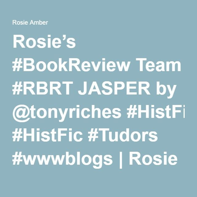 Rosie's #BookReview Team #RBRT JASPER by @tonyriches #HistFic #Tudors #wwwblogs | Rosie Amber