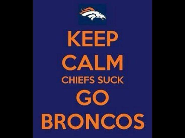 Keep calm and go broncos chiefs suck!:)