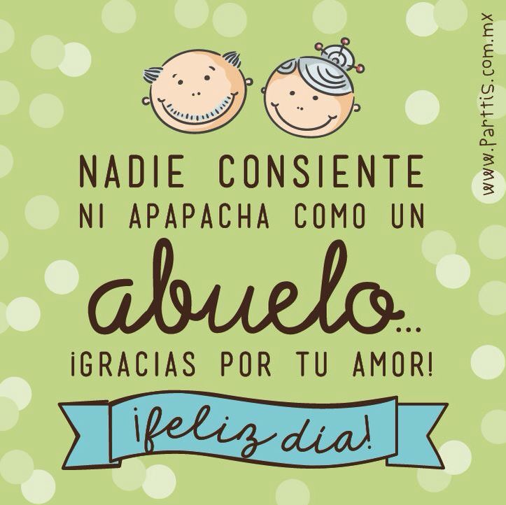 Nadie consiente, ni apapacha como un abuelo, ¡Gracias por tu amor! ¡Feliz dia!