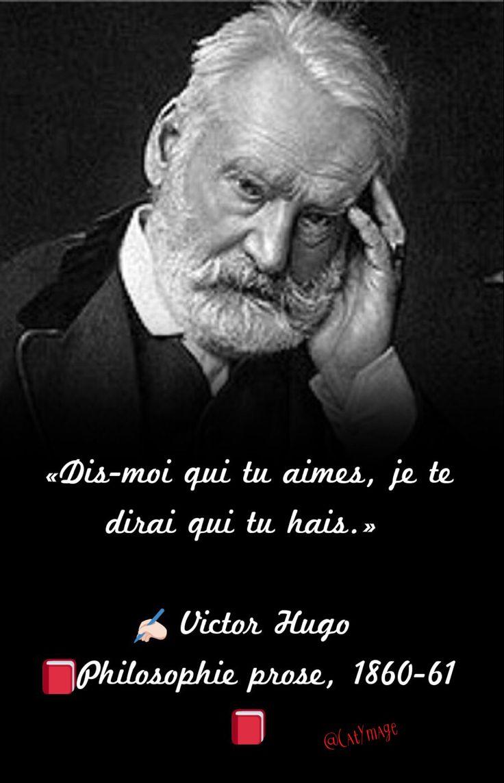 «Dis-moi qui tu aimes, je te dirai qui tu hais.» ✍ Victor Hugo Philosophie prose, 1860-61