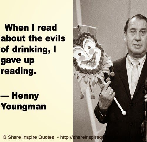 When i read about the evils of drinking, I gave up reading. ~Henny Youngman…