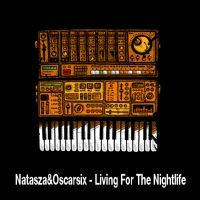 Natasza&Oscarsix - Living For The Nightlife