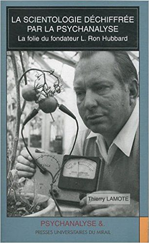 La scientologie déchiffrée par la psychanalyse : La folie du fondateur L. Ron Hubbard - Thierry Lamote