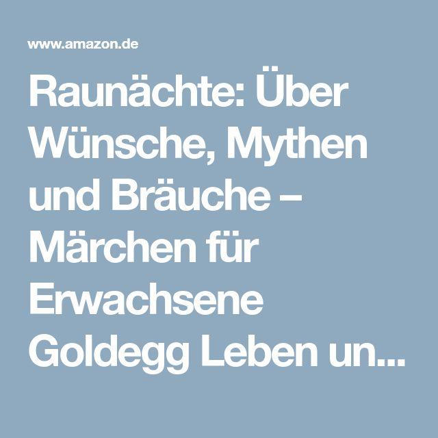 Raunächte: Über Wünsche, Mythen und Bräuche – Märchen für Erwachsene Goldegg Leben und Gesundheit: Amazon.de: Isabella Farkasch: Bücher