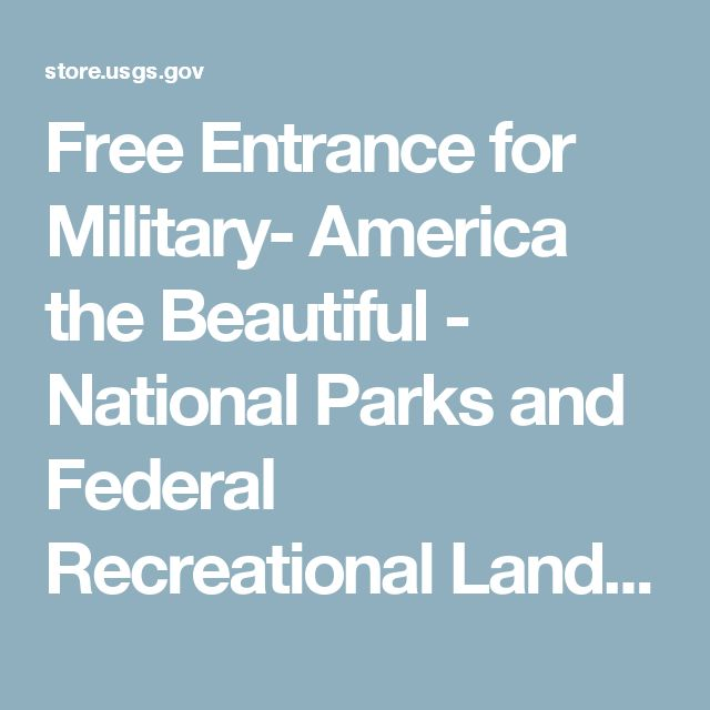 Free Entrance for Military- America the Beautiful - National Parks and Federal Recreational Lands Pass
