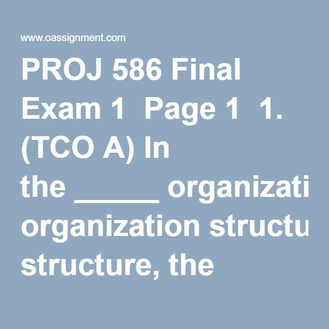 proj 586 final exam Similar essays proj 586 week 8 final exam version 1  proj 586 week 8 final exam version 2  proj 592 week 8 final exam (package for 4 versions).