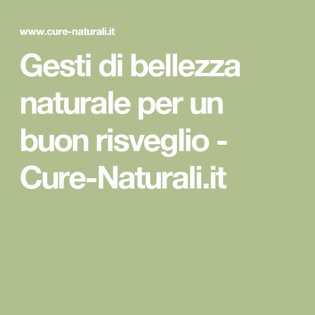 Gesti di bellezza naturale per un buon risveglio - Cure-Naturali.it