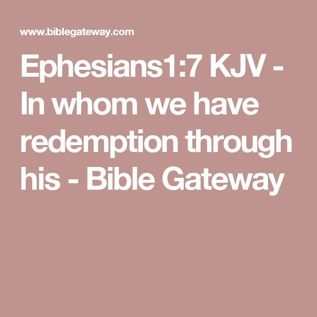 Ephesians1:7 KJV - In whom we have redemption through his - Bible Gateway