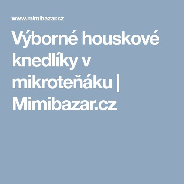 Výborné houskové knedlíky v mikroteňáku | Mimibazar.cz
