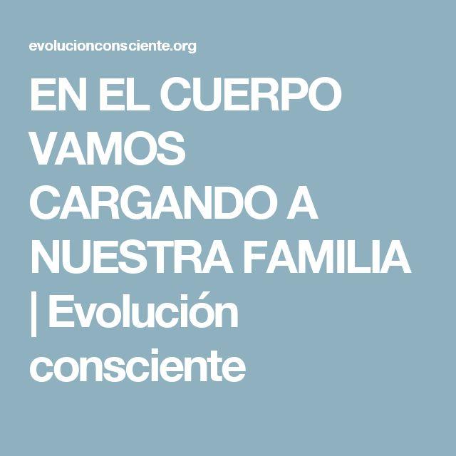 EN EL CUERPO VAMOS CARGANDO A NUESTRA FAMILIA | Evolución consciente