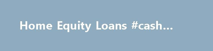 Home Equity Loans #cash #loans http://loans.nef2.com/2017/05/03/home-equity-loans-cash-loans/  #home equity loan # Equity Loans Want low to no lender fees? With options like a cash-back refinance, a first-lien home equity loan, or the refinancing of an older Dallas home-equity loan, our lending options for both primary and secondary…  Read more