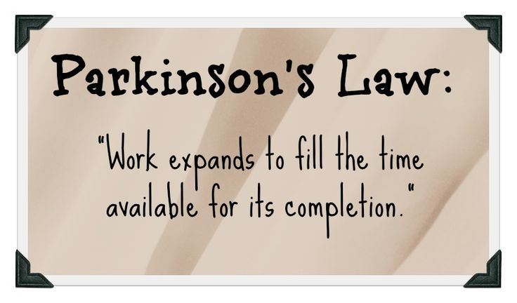 Parkinson's Law....so true! Want to work on this!!