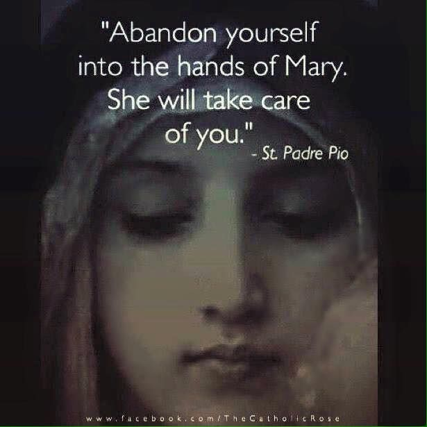 """Take Care Of Your Mother Quotes: """"Abandon Yourself Into The Hands Of Mary. She"""