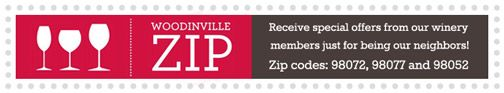 """Wineries Offer Woodinville Residents the """"ZIP"""" Treatment. Woodinville Wine Country is a special place and since YOU share the same zip code we extend a personal invitation to receive special offers from our winery members just for being our neighbors! It's simple, show your driver's license at participating wineries (listed below) and enjoy a mix of product discounts, behind-the-scenes tours, exclusive wine tastings or special ZIP treatment. Zip codes honored: 98072, 98077 and 98052"""