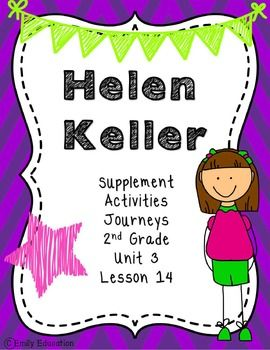 Helen KellerSupplementActivitiesJourneys2nd GradeUnit 3Lesson 14**also includes focus wall posters in the zip file in their own pdfRoll a Spelling Word p. 5-7Helen Keller Vocab Foldable p. 8-11 Suffixes Ly Activity p. 12-13If I couldnt See Writing and Craftivity p. 14-16Spelling and High Frequency Practice p. 17-18Main Ideas and Details/ Sum it Up Mini Books p.19-20Proper Noun Town Activity  p. 21Five Fab Facts about Helen Keller p.22 Helen Keller Time Line p.23My Timeline Project Sheet for…