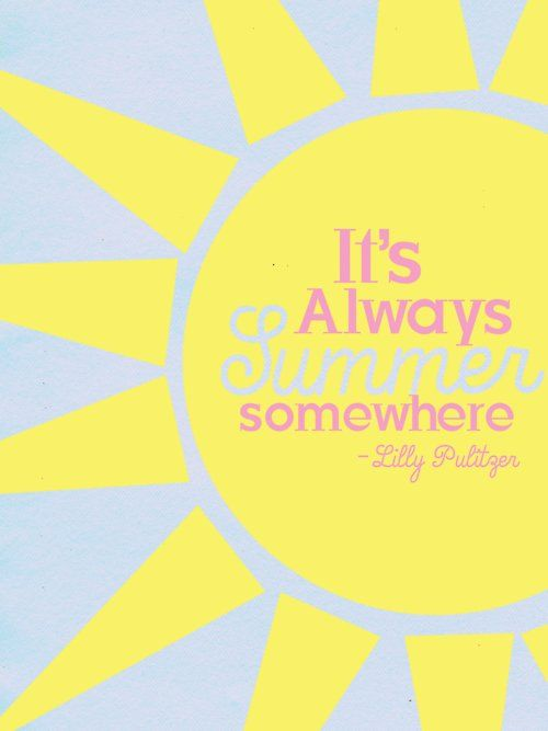 Lily Pulitzer: Lilly Pulitzer, Quotes, Lillypulitzer, Wisdom, Summer Lovin, Summertime, Favorite, Summer Time