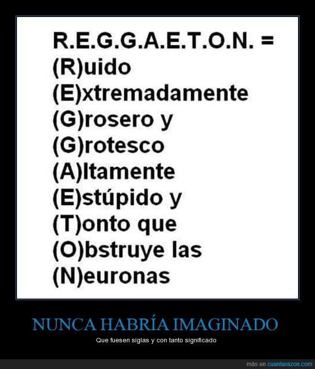El significado de las siglas REGGAETON - Que fuesen siglas y con tanto significado Gracias a http://www.cuantarazon.com/ Si quieres leer la noticia completa visita: http://www.skylight-imagen.com/el-significado-de-las-siglas-reggaeton-que-fuesen-siglas-y-con-tanto-significado/
