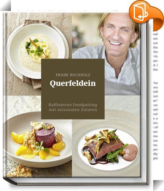 """Querfeldein    :  """"Trauen Sie sich Qualität!""""Für Kochbegeisterte ist das neue Buch von Frank Buchholz eine wahre Fundgrube kreativer Rezeptideen und -kombinationen, in dem sich selbst Profis noch auf Unerwartetes freuen dürfen. Von Wildkräuter-Schaumsuppe bis Lammrücken mit Olivenkrokant zeigt er die hohe Kunst des Foodpairings. Besonders ist, dass die Gerichte aus je vier Hauptkomponenten bestehen, die man auch einzeln nach separaten Zutatenlisten zubereiten kann. So ergeben sich über..."""