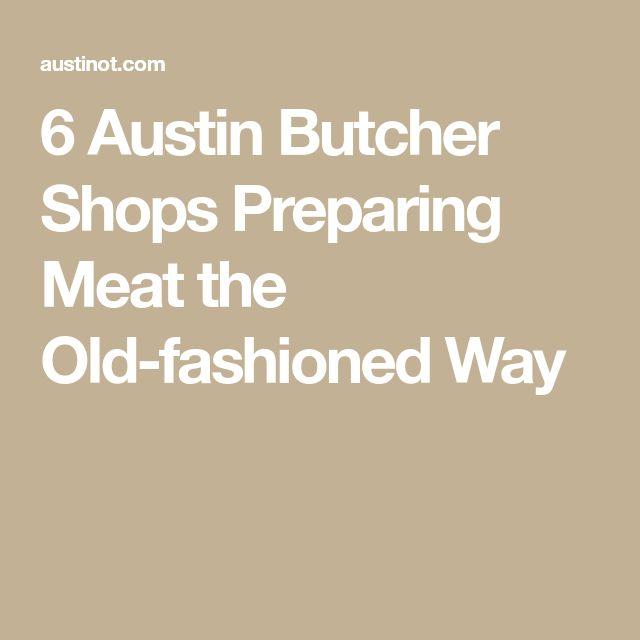 6 Austin Butcher Shops Preparing Meat the Old-fashioned Way