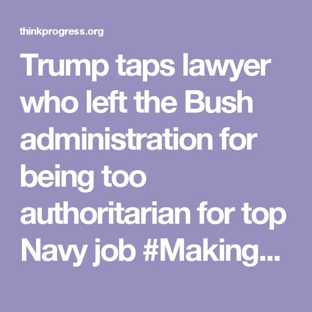Trump taps lawyer who left the Bush administration for being too authoritarian for top Navy job  #MakingPutinProud #Trump