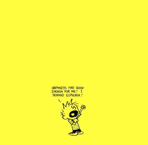 Repeating to myself. Demand Euphoria, Life, Quotes, Happy, Funny Stuff, Humor, Calvin And Hobbes, Things, Comics Strips