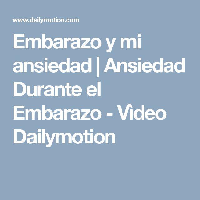 Embarazo y mi ansiedad   Ansiedad Durante el Embarazo - Vìdeo Dailymotion