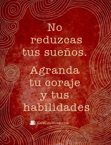 ¡buenos días! No reduzcas tus sueños. Agranda tu coraje y tus habilidades. #FelizMiércoles #disfrutadelavida