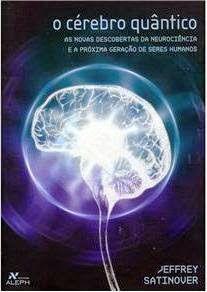 OS CIENTISTAS DA NOVA ERA-Jeffrey Satinover-O Cérebro Quântico-As novas descobertas da Neurociência e a próxima geração de seres humanos-Física Quântica e Espiritualidade-Trigésima primeira parte   A Luz é Invencível
