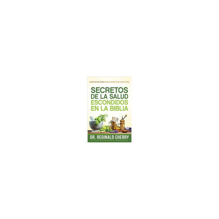 Secretos de la salud escondidos en la Biblia/ Hidden Bible Health Secrets : Cómo lograr una salud