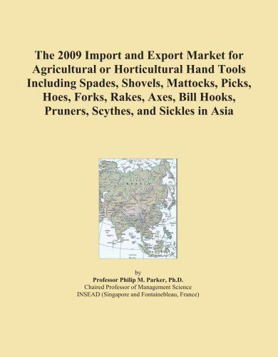 The 2009 Import and Export Market for Agricultural or Horticultural Hand Tools Including Spades, Shovels, Mattocks, Picks, Hoes, Forks, Rakes, Axes, Bill Hooks, Pruners, Scythes, and Sickles in Asia by Icon Group. $325.00. Publication: September 30, 2008. Publisher: ICON Group International, Inc. (September 30, 2008)