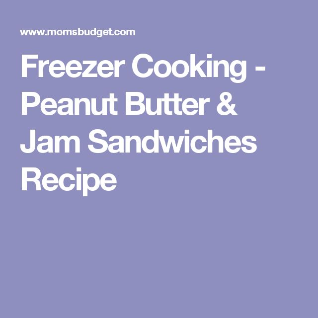 Freezer Cooking - Peanut Butter & Jam Sandwiches Recipe