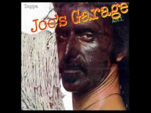 Frank Zappa - Joe's Garage ~ I was never a big Zappa Fan but I have to admit I did like this tune.