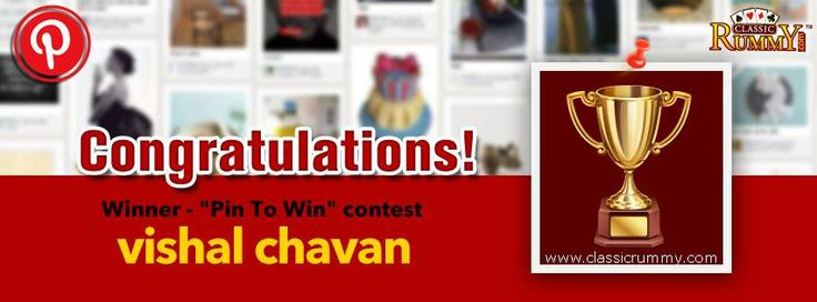 "Congratulations ""VISHAL CHAVAN"" - You are our ""Pin To Win"" Contest Winner!!! You have won Rs. 100/- cash free...Thanks for participating and keep checking for more contests and promos.To know more about the check the link below: http://blog.classicrummy.com/classic-rummy-on-social-media/pin-your-interest-at-classic-rummy-to-win-cash?link-name=CR-12"