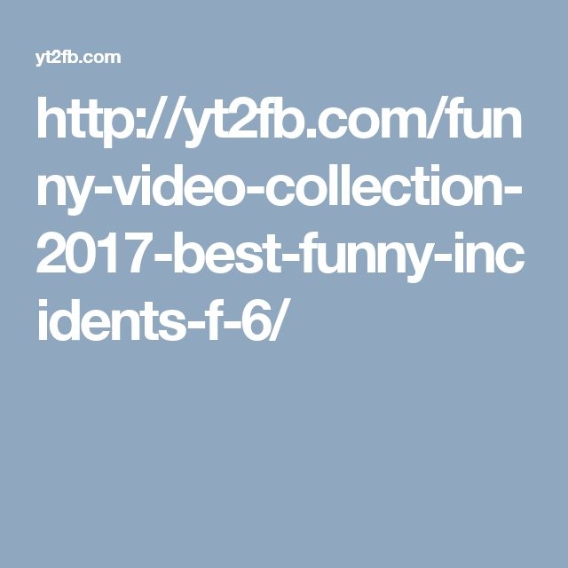 http://yt2fb.com/funny-video-collection-2017-best-funny-incidents-f-6/