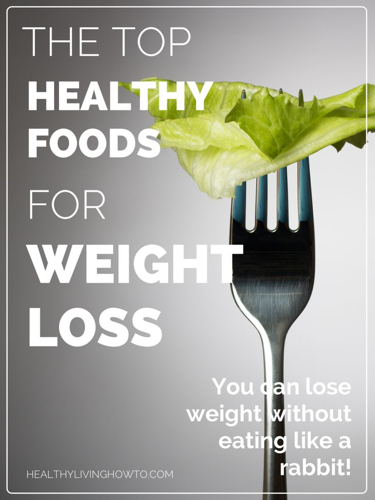 The Top Healthy Foods For Weight Loss | healthylivinghowto.com