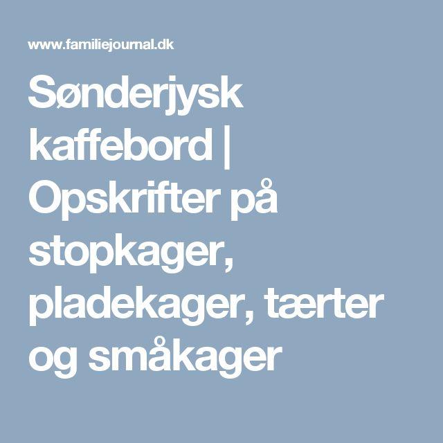 Sønderjysk kaffebord | Opskrifter på stopkager, pladekager, tærter og småkager