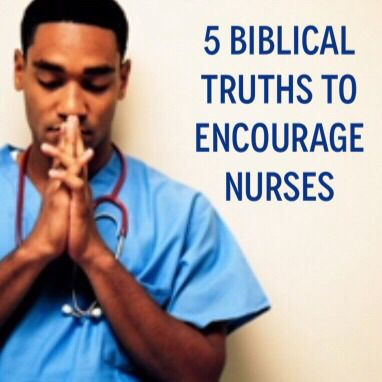5 Biblical Truths to Encourage Nurses (and other healthcare workers)